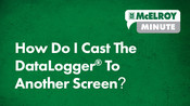 McElroy Minute: How Do I Cast The DataLogger to Another Screen?