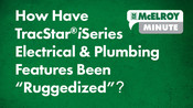 """McElroy Minute: How Have TracStar®️ iSeries Electrical & Plumbing Features Been """"Ruggedized""""?"""