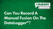 McElroy Minute: Can You Record A Manual Fusion On TheDataLogger®?