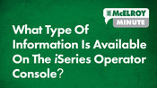 McElroy Minute: What Type Of Information Is Available On The iSeries Operator Console?