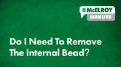 McElroy Minute: Do I need to remove the internal bead?